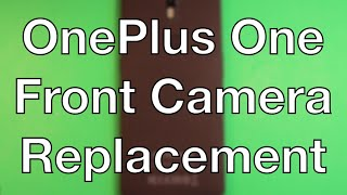 OnePlus One Front Camera Replacement How To Change