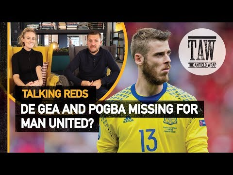 De Gea And Pogba Missing For Man United?  Talking Reds