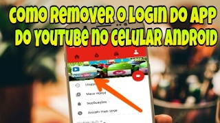 COMO APAGAR/REMOVER O LOGIN DO YOUTUBE NO CELULAR ANDROID/TABLET [2017] EXCLUA LOGIN DO APP YOUTUBE