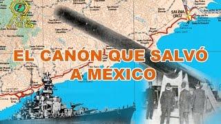 El cañón que salvó a México | Cuando sorprendió a los E.E.U.U