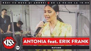 Antonia feat. Erik Frank - Matame (Live KissFM)