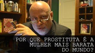 Por que prostituta é a mulher mais barata do mundo - Luiz Felipe Pondé