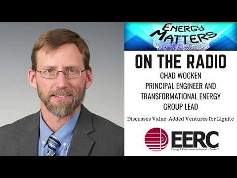 Value-Added Ventures for Lignite: EERC's Chad Wocken on Energy Matters Radio