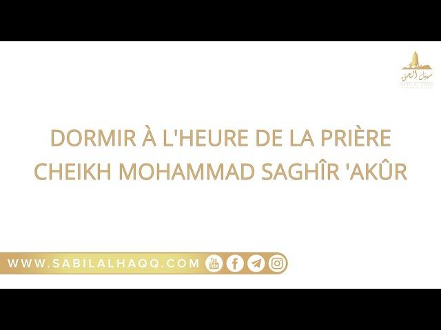 Dormir à l'heure de la prière - Cheikh Mohammad Saghîr 'Akoûr