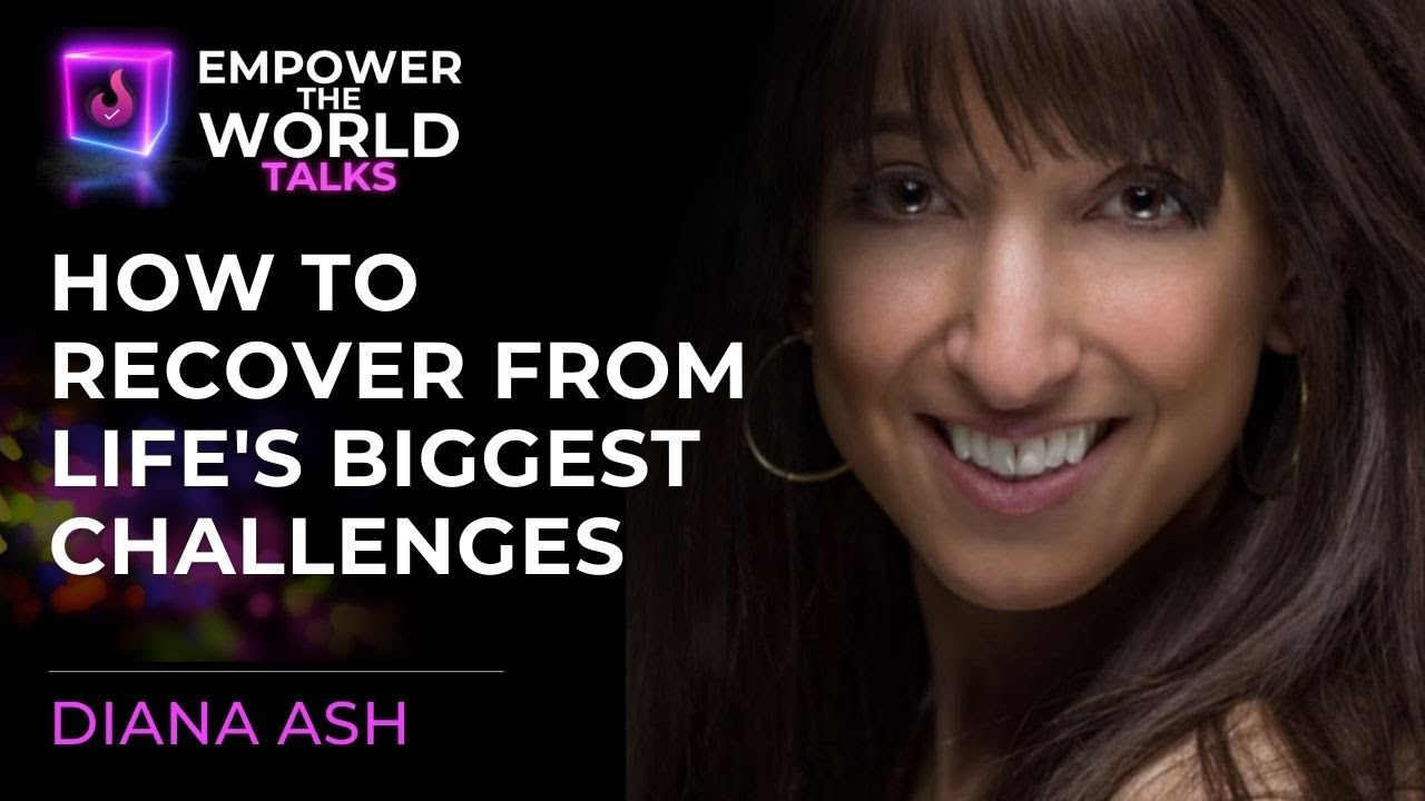 How to recover from Life's Biggest Challenges - Diana Ash - Empower The World Talks