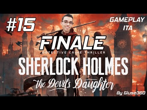 IL FINALE! - SHERLOCK HOLMES THE DEVIL'S DAUGHTER - Let's Play #15 [By Giuse360]