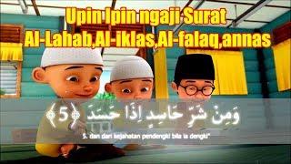 Upin Ipin ngaji Surat alahab,al iklas,al falaq,annas (Edisi :Farha Halafan Qur'an)