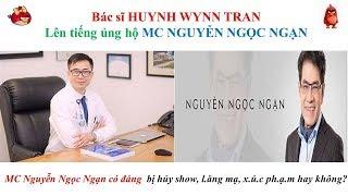 Bác sĩ Huynh Wynn Tran lên tiếng ủng hộ MC NGUYỄN NGỌC NGẠN ???