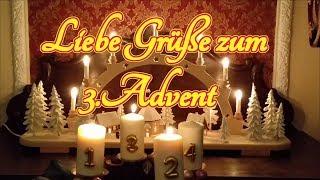 Liebe Grüße zum 3. Advent Ein Gruß zum Dritten Advent für Euch ! Adventsgrüße für Dich!