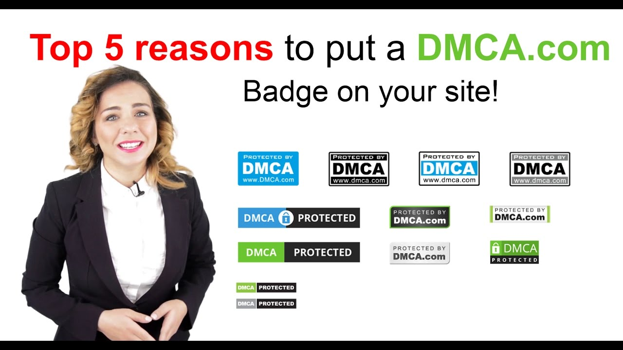 Dmca: Top 5 Reasons To Add A DMCA.com Badge To Your Web Pages