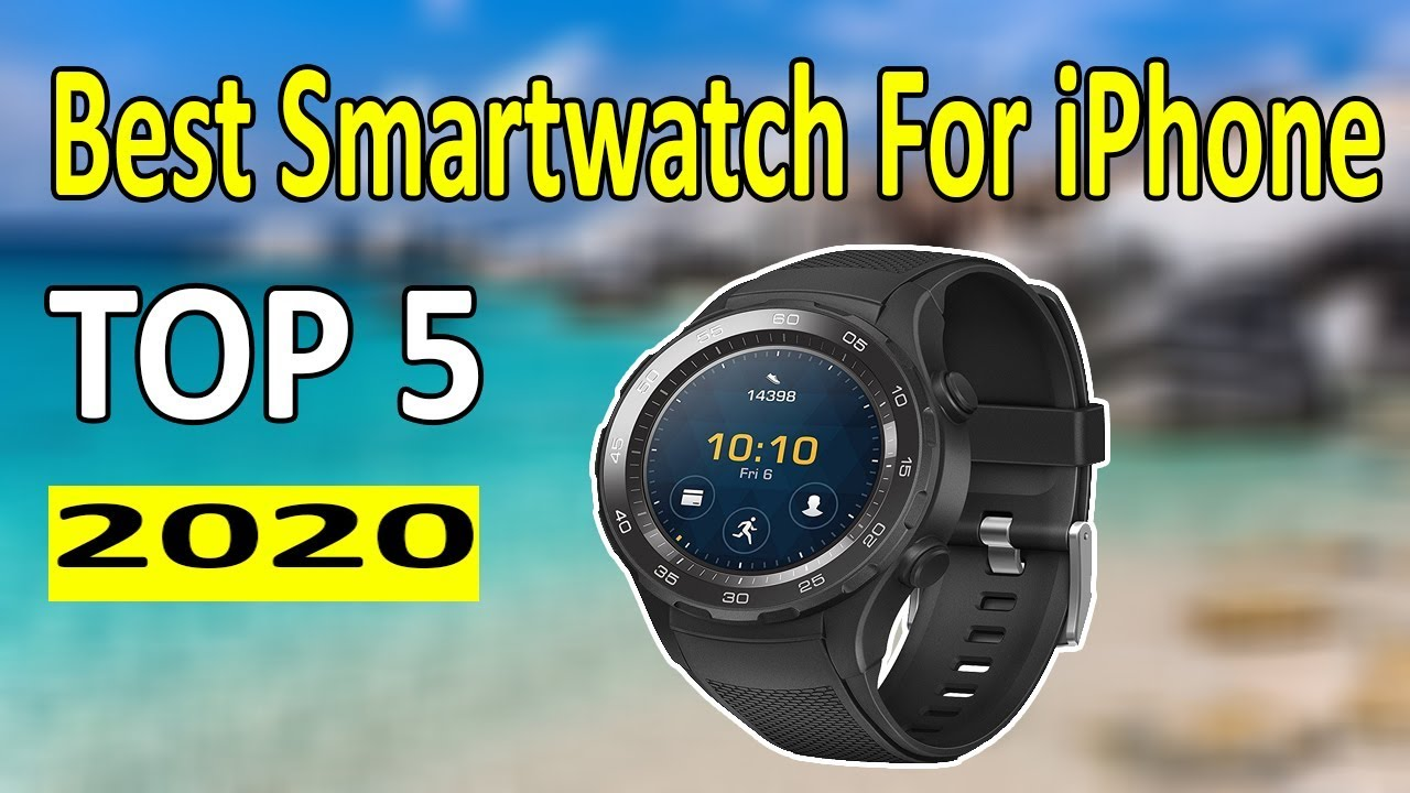 Best Smartwatches For 2020 Top 5: Best Smartwatch For iPhone User in 2020 (Review and Guide