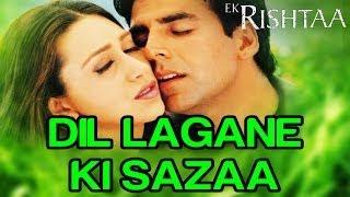 Dil Lagane Ki Sazaa Ek Rishtaa Akshay Kumar Karisma Kapoor Alka Y Kumar S.mp3