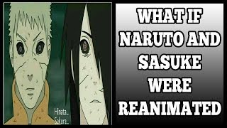 What If Naruto And Sasuke Were Reanimated?