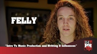 Felly - Intro To Music Production and Writing & Influences (247HH Exclusive)