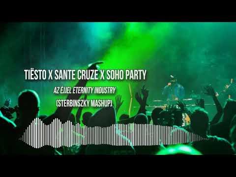Tiesto x Sante Cruze x Soho Party - Az Éjjel Eternity Industry (Sterbinszky Mashup)