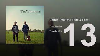 TinWhistler - Bonus Track #2: Flute & Foot