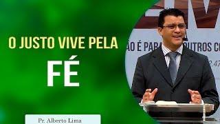 O justo vive pela fé | Pr Alberto Lima