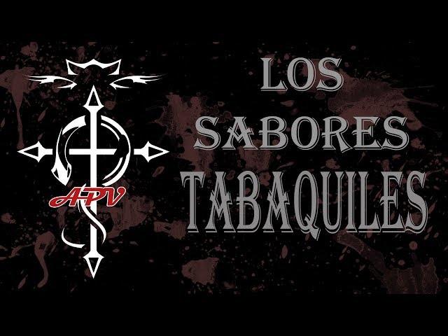 APV 190 LOS SABORES 1 - TABAQUILES. Con Anmady  El Flaco vapeador y Nacho Kabuki de Veravap