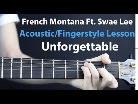 Unforgettable - Acoustic Lesson/Fingerstlye: French Montana Ft. Swae Lee