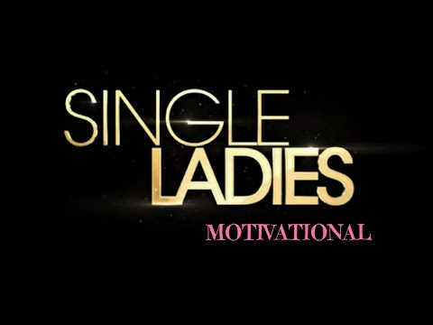SINGLE LADIES MOTIVATIONAL