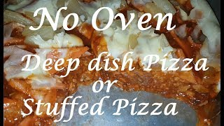 No Oven Deep dish Pizza or Stuffed pizza | HOw to make deep dish pizza | how to make stuffed pizza