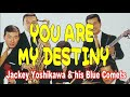 You Are My Destiny,    Jackey Yoshikawa & his BLUE COMETS