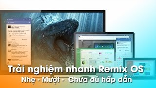 Hệ điều hành Remix OS - Trải nghiệm Android trên PC, Laptop!