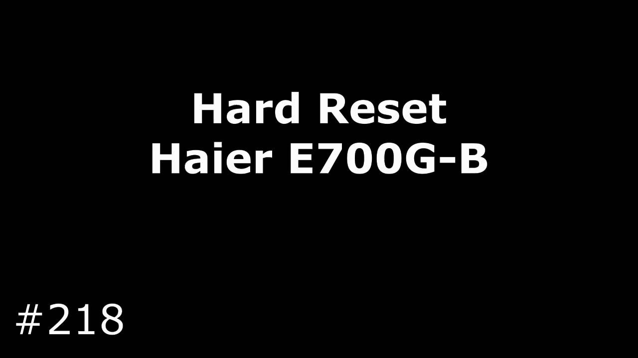 Hard Reset Haier E700G-B