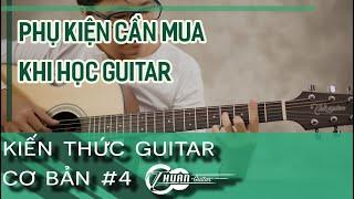 Phụ kiện cần có khi học Guitar | Kiến thức Guitar cơ bản #4 | @Thuận Guitar