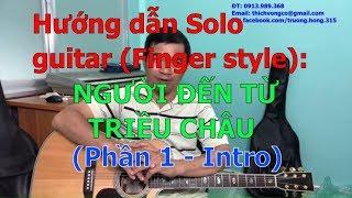 GUITAR BOLERO BÀI 147: Hướng dẫn Solo guitar Finger style NGƯỜI ĐẾN TỪ TRIỀU CHÂU (Phần 1 - Intro)