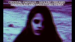Crystal Castles - Violent Dreams [Sidewalks and Skeletons remix]