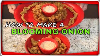 How to Make The Perfect Blooming Onion!  (Made 2 different ways!)