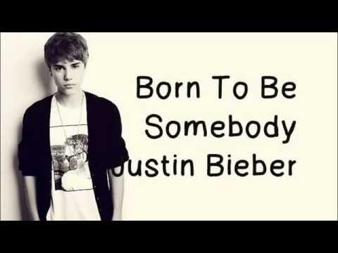 Justin Bieber-born to be somebody LYRICS + DOWNLOAD