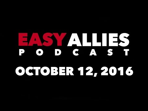 The Easy Allies Podcast #30 - October 12th 2016