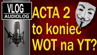 ACTA 2 to koniec World of Tanks na YouTube? Bzdura!