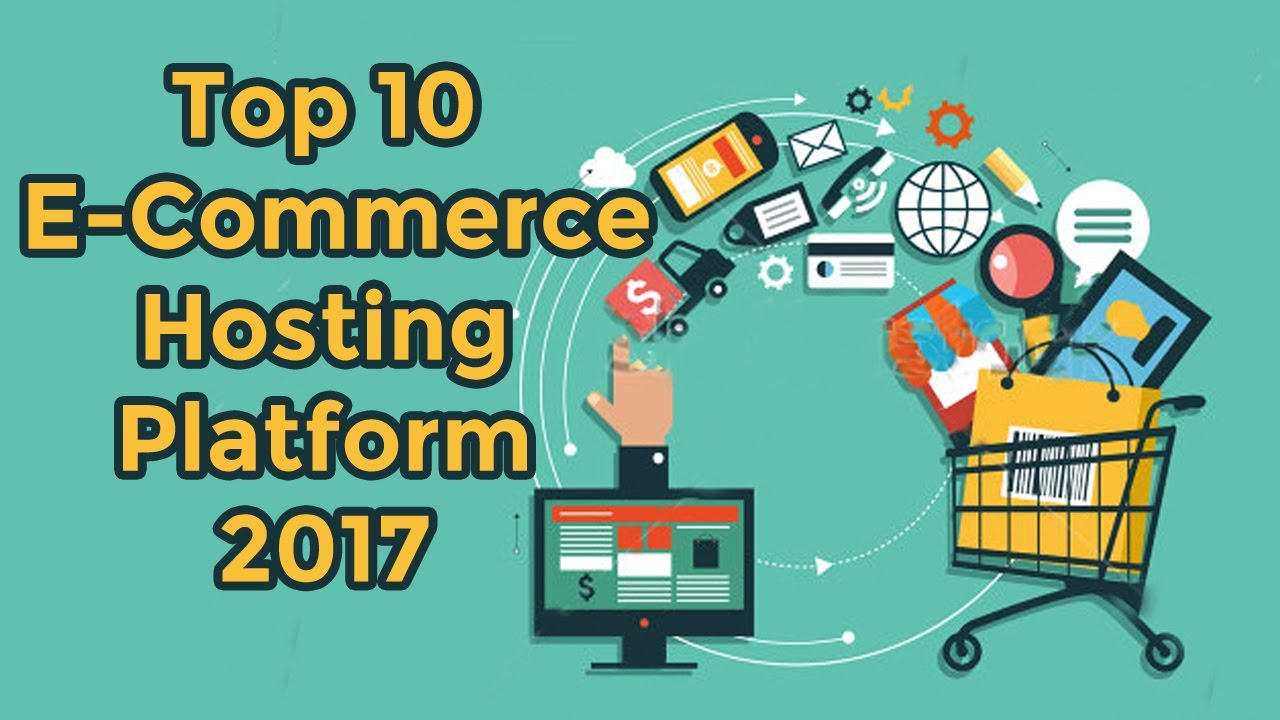 Top 10 Best Hosted E Commerce Website Platforms 2017
