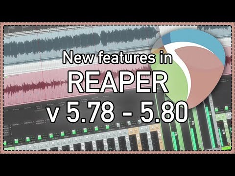 What's New In REAPER v5.78 - 5.80 - new features and bug fixes