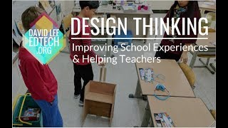 Design Thinking - Improving School Experiences and Helping Teachers
