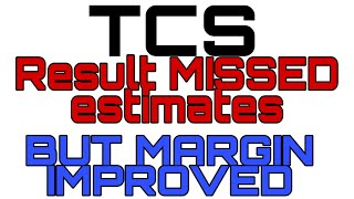#yourshares TCS:::RESULT MISSED ANALYST ESTIMATES::MARGIN IMPROVED BY 100Bps::Buy SELL HOLD