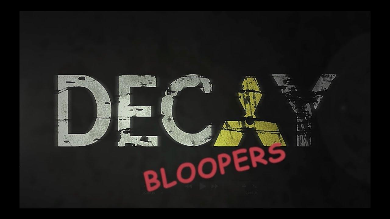 Decay Bloopers Reel