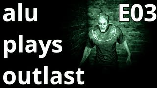alu plays Outlast - E03 - WHY EVERYBODY WANTS A PIECE OF ME?!11
