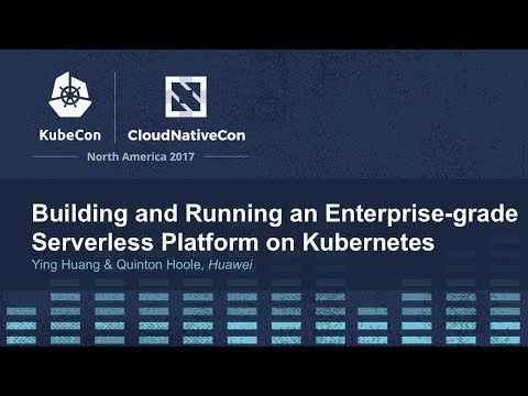 Building and Running an Enterprise-grade Serverless Platform on Kubernetes - Ying Huang