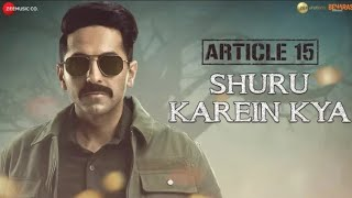 Shuru Karein Kya whatsapp status Article 15 Ayushmann Khurrana SlowCheeta Dee MC Kaam Bhaari