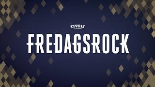 Se programmet: Fredagsrock i Tivoli 2017