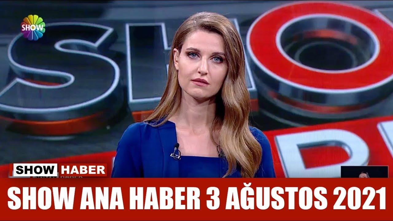 Show Ana Haber 3 Ağustos 2021