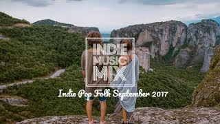 Indie Pop Folk Compilation - September 2017 (1 Hour Playlist)
