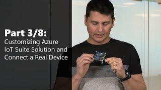 Part 3/8 Customizing Azure IoT Suite Solution and Connect a Real Device