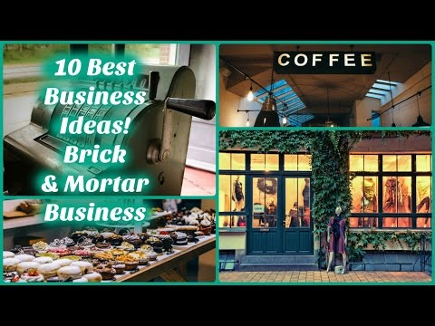 10 Best Business Ideas: (Part 1) Bricks and Mortar Business