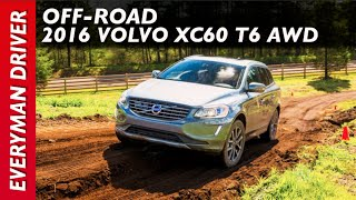 Off-Road Review: 2016 Volvo XC60 T6 AWD Drive-E on Everyman Driver