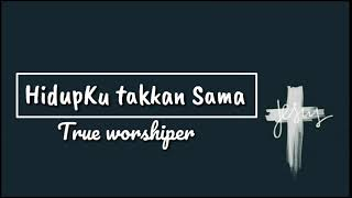 Download lagu Hidupku Takkan Sama True Worshippers MP3